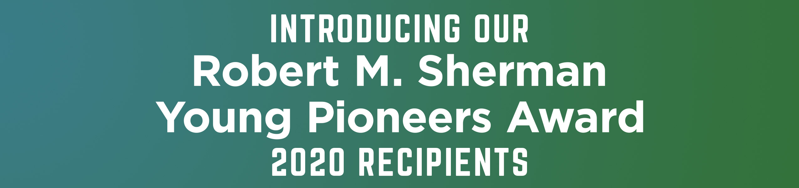 Introducing Robert M. Sherman Young Pioneers Award 2020 Recipients